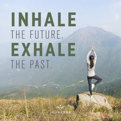 Inhale the future, exhale the past.  -