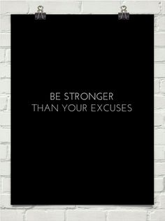 Be stronger than your excuses..