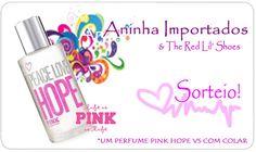 RT Quero o Perfume Pink Hope da Victoria's Secret e o colar do sorteio da @matahari7 e do @vendasimportado!