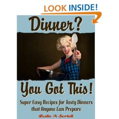 Dinner? You Got This! - Super Easy Recipes for Tasty Dinners that Anyone Can Prepare: Leslie Sertell: Amazon.com: Kindle Store