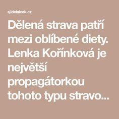 Dělená strava patří mezi oblíbené diety. Lenka Kořínková je největší propagátorkou tohoto typu stravování u nás. Stačí jen potraviny správně jíst, nekombinovat a můžete zhubnout na vaši ideální váhu. Delena, Fitness
