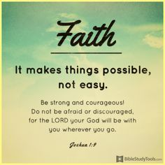 Faith It Makes Things Possible, Not Easy.