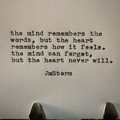 The mind remembers the words, but the heart remembers how it feels. The mind can forget, but the heart never will. Motivacional Quotes, Poetry Quotes, Wisdom Quotes, True Quotes, Words Quotes, Wise Words, Sayings, Peace Quotes, Best Life Quotes
