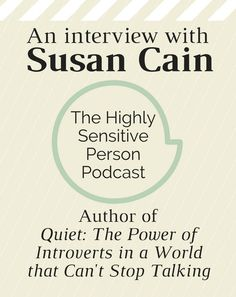 Susan Cain, author of Quiet, has a new interview on the Highly Sensitive Person podcast! #hsp