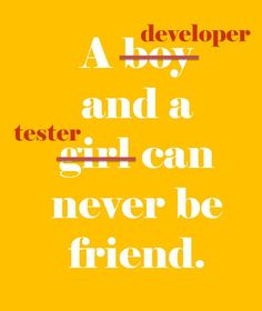 A developer (--boy--) and a tester (--girl--) can never be friend.  #quote #quotes #cite #citation #citations #wisequotes #word #words #wisewords #saying #proverb #poems #poetry #developer #it #programmer #tester