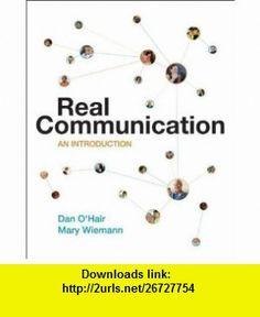 Real Communication An Introduction (9780312248482) Dan OHair, Mary Wiemann , ISBN-10: 0312248482  , ISBN-13: 978-0312248482 ,  , tutorials , pdf , ebook , torrent , downloads , rapidshare , filesonic , hotfile , megaupload , fileserve
