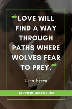"""Short Quotes About Love - """"Love will find a way through paths where wolves fear to prey. Best Short Quotes, Life Is Too Short Quotes, Done Quotes, Happy Quotes, Finding Meaning In Life, Motivational, Inspirational Quotes, Lord Byron, Life Motto"""