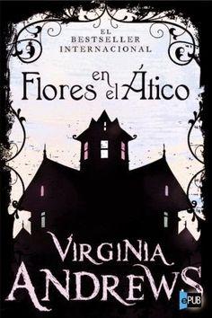 #1 Flores en el Ático    Desde su publicación original Flores en el ático se convirtió en un  fulminante bestseller y fue adaptada al cin...