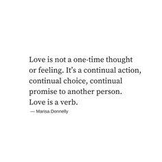 Love is a verb. (https://thoughtcatalog.com/marisa-donnelly/2017/11/love-is-a-verb/?utm_content=bufferfde15&utm_medium=social&utm_source=pinterest.com&utm_campaign=buffer)