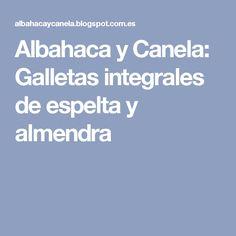 Albahaca y Canela: Galletas integrales de espelta y almendra