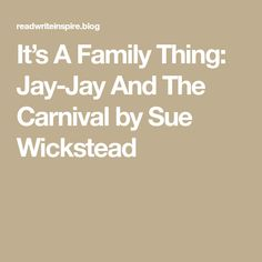 It's A Family Thing: Jay-Jay And The Carnival by Sue Wickstead