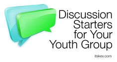 Discussion Starters for Your Youth Group