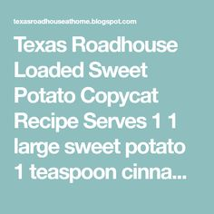 Texas Roadhouse Loaded Sweet Potato Copycat Recipe Serves 1 1 large sweet potato 1 teaspoon cinnamon 1/2 teas... Loaded Sweet Potato, Sweet Potato Recipes, Copycat Recipes Texas Roadhouse, Fall Recipes, Wine Recipes, Mexican Grill, Teas, Cinnamon, Food And Drink