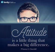 Attitude is a little thing that makes a big difference. - Winston S. Churchill