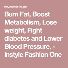 Burn Fat, Boost Metabolism, Lose weight, Fight diabetes and Lower Blood Pressure. - Instyle Fashion One