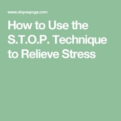 How to Use the S.T.O.P. Technique to Relieve Stress