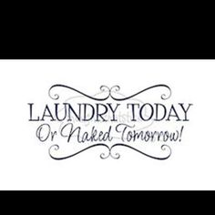 Better get my laundry going!