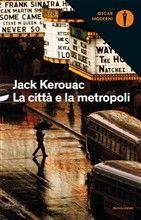 Libro La città e la metropoli di J. Kerouac | LaFeltrinelli