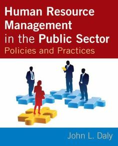 Human resource management in the public sector : policies and practices / John L. Daly Routledge, 2015