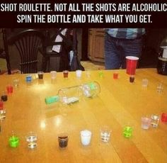 Shot roulette!  Not all are alcoholic, spin the bottle and see what you get!!