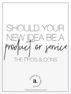 Should Your New Idea Be A Product Or A Service? The Pros & Cons — The Alisha Nicole