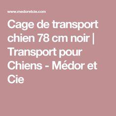 Cage de transport chien 78 cm noir | Transport pour Chiens - Médor et Cie
