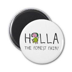 holla the forest fairy - holla die Waldfee Kühlschrankmagnet