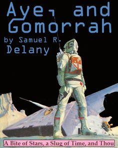 """Aye, and Gomorrah...""""1.# Samuel Delany, Hard Science Fiction, Altered Carbon, Sci Fi Books, Cyberpunk, Cover Art, Horror, Novels, Author"""