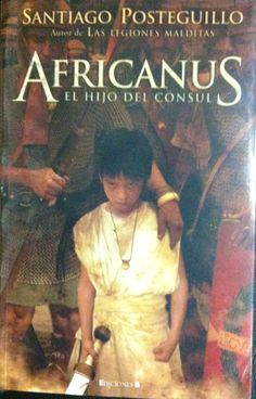 Africanus el Hijo del Consul / Santiago Posteguillo