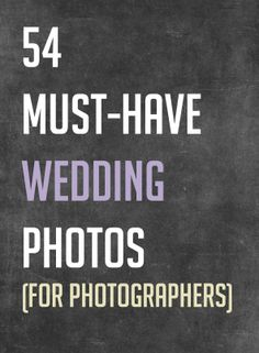 54 Must-Have Wedding Photos for Photographers  http://photographyawesomesauce.com/54-must-have-wedding-photos-for-photographers/