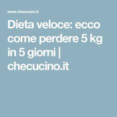 Dieta veloce: ecco come perdere 5 kg in 5 giorni | checucino.it