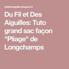 """Du Fil et Des Aiguilles: Tuto grand sac façon """"Pliage"""" de Longchamps"""