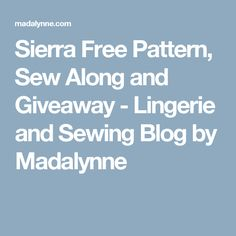 Sierra Free Pattern, Sew Along and Giveaway - Lingerie and Sewing Blog by Madalynne