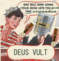 Gee Bill! How Come Your Mom Lets you Go on Two Crusades? | Deus Vult | Know Your Meme