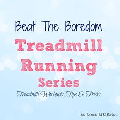 Beat the boredom and try this fun and engaging treadmill running workout! - The Cookie ChRUNIcles #running #treadmill #running