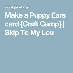 Make a Puppy Ears card {Craft Camp} Lizard Craft, Headband Crafts, Fun Crafts For Kids, 3d Paper, Weaving Techniques, Cool Cards, Jewelry Making, Camping, Puppies