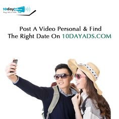 Post a video personal & find the right date on 10dayads.com #OnlineVideoAd #VideoAds