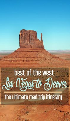 The Best of the West: The Ultimate 1.5 Week Road Trip Itinerary from Las Vegas to Denver | CosmosMariners.com