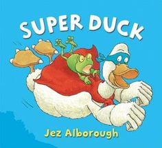 Super Duck by Jez Alborough - SRP 2015 - Every Hero Has a Story - Not So Super / Animal Heroes