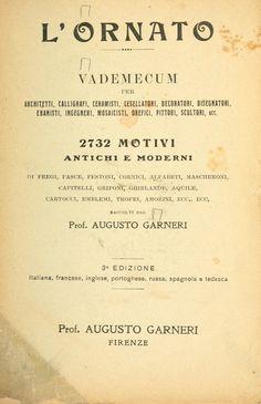 L'ornato : vademecum per architetti, calligrafi, ceramisti ... pittori, scultori, ecc., 2732 motivi antichi e moderni ...