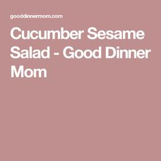 Cucumber Sesame Salad - Good Dinner Mom