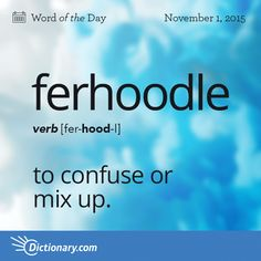 to confuse or mix up: Dont ferhoodle the things in that drawer./Origin Ferhoodle comes from the Pennsylvania German term verhuddle meaning to tangle and is related to the German word verhudeln meaning to bungle, botch. Interesting English Words, Unusual Words, Weird Words, Rare Words, Learn English Words, Unique Words, Words To Use, Great Words, New Words