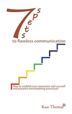 7 Steps to Flawless Communication: How to establish true connection with yourself and everyone and everything around you Communication Methods, Access Consciousness, Radio Personality, Great Life, Body Language, Everything, Connection, Relationships, Author