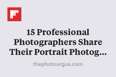 15 Professional Photographers Share Their Portrait Photography Advice http://flip.it/luOuW
