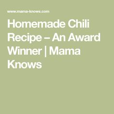 Homemade Chili Recipe – An Award Winner | Mama Knows
