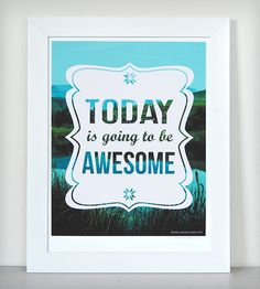 Today is Going to Be Awesome print