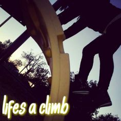 Life is truly a climb