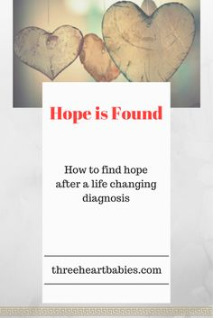 Finding New Hope After a Life-Changing Diagnosis. What to do when all hope seems lost. Find your hope here http://threeheartbabies.com