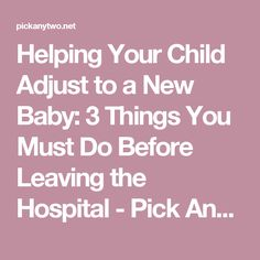 Helping Your Child Adjust to a New Baby: 3 Things You Must Do Before Leaving the Hospital - Pick Any Two