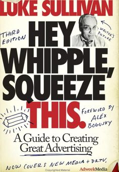 by Luke Sullivan Hey, Whipple, Squeeze This: A Guide to Creating Great Advertising (Adweek Series) (text (Third) Advertising History, Marketing And Advertising, Creative Advertising, Marketing Books, Online Advertising, Digital Marketing, Books To Read, My Books, Read Magazines